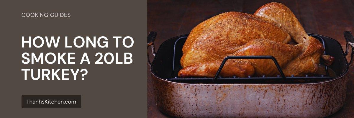 How Long To Smoke A 20lb Turkey
